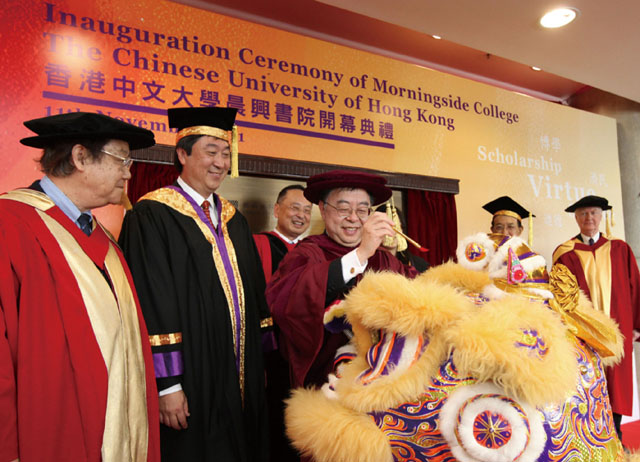 Inauguration Ceremony of Morningside College Mr. Ronnie C. Chan, director, Morningside Foundation (middle); Prof. Ambrose Y.C. King (1st left), former Vice-Chancellor; Prof. Joseph J.Y. Sung (2nd left), Vice-Chancellor and President; Dr. Gerald L. Chan (3rd left), chairman, committee of Overseers, Morningside College; Dr. Vincent H.C. Cheng (2nd right), Chairman of the Council; and Prof. Sir James A. Mirrlees (1st right), master of Morningside College, perform eye-dotting ceremony to mark the inauguration of the College on 11 November. The lion dance team, consisted of seven College students, gave a wonderful performance and graced the ceremony.